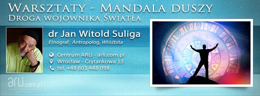 Mandala duszy – Droga wojownika Światła - Warsztat - Jan Witold Suliga - Centrum ARLI, Wrocław - Czytankowa 13, tel.+48. 601 448 098